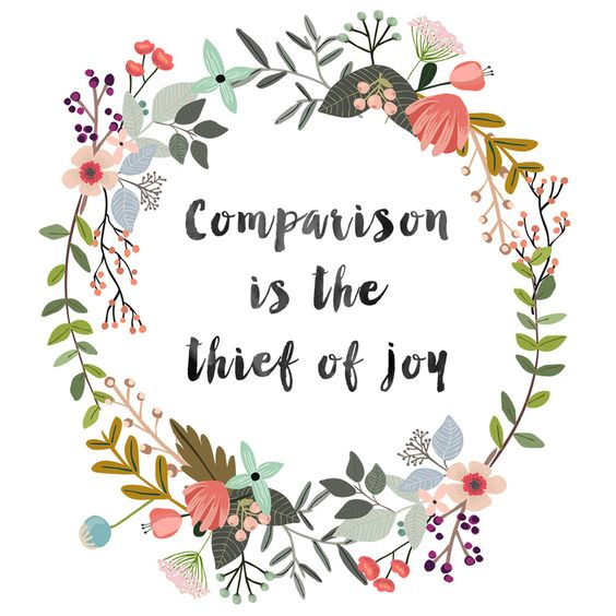 Quote - comparison is the thief of joy