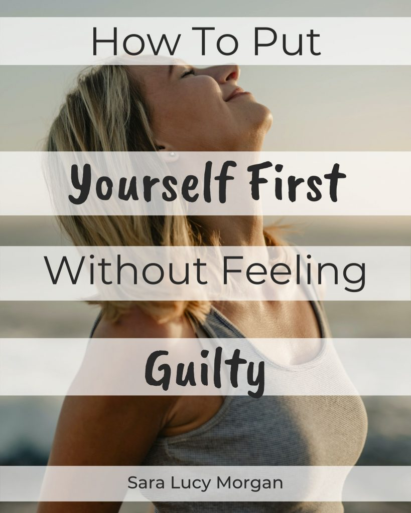 how to put yourself first without feeling guilty - pin to pinterest